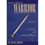 Every Man A Warrior Book 2: Marriage And Raising Children By Lonnie - EE720795