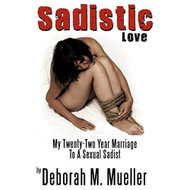 Sadistic Love: My Twenty-Two Year Marriage To A Sexual Sadist By - EE736004