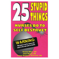 25 Stupid Things Nurses Do To Self Destruct By Teresa Allen And Joan - EE736007