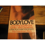 Bodylove: Learning To Like Our Looks-And Ourselves By Freedman Rita - D568786