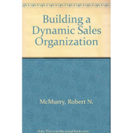 Building A Dynamic Sales Organization By McMurry Robert N Arnold James - D569083