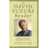 The David Suzuki Reader: A Lifetime Of Ideas From A Leading Activist - DD582534