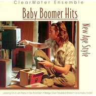 Baby Boomer Hits Age Style By ClearWater Ensemble On Audio CD Album - DD627364