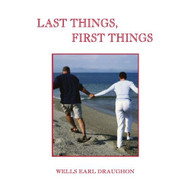 Last Things First Things By Wells Earl Draughon Paperback Book - E017362