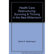 Health Care Restructuring: Surviving & Thriving In theMillennium - E021792