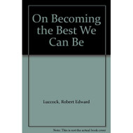 On Becoming The Best We Can Be By Robert Edward Luccock Paperback Book - E021799
