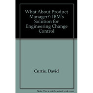 What About Product Manager?: Ibm's Solution For Engineering Change - E022337
