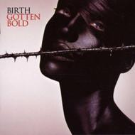 Gotten Bold Birth Birth Album Import 2000 by Birth On Audio CD - E135927