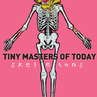 Skeletons by Tiny Masters Of Today On Audio CD - E136287