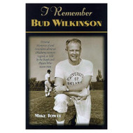 I Remember Bud Wilkinson: Personal Memories & Anecdotes About An - E460220