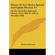 History Of Mexico Spanish English Missions V2: Of The Methodist - E460498