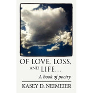 Of Love Loss Life: A Book Of Poetry Paperback by Neimeier Kasey D Book - E460521