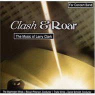 Clash & Roar: The Music Of Larry Clark By Larry Clark [Composer] - E503736