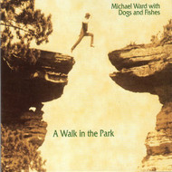 A Walk In The Park By Michael Ward Dogs & Fishes On Audio CD Folk - E504629