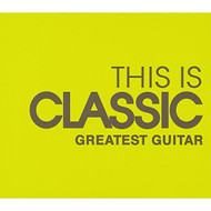 This Is Classic Greatest Guitar By Classical Va On Audio CD Album 2014 - E509887
