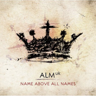 Alm UK: Name Above All Names Album 2010 by Abundant Life On Audio CD - EE522805