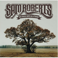 We Were Born In A Flame By Sam Roberts On Audio CD Album 2004 - XX618613