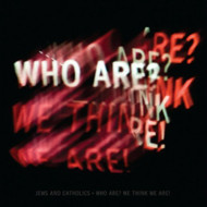 Who Are? We Think We Are! By Jews & Catholics On Audio CD Album 2010 - XX620819