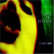I Was Dog By Loveinreverse On Audio CD Album 1996 - DD614436