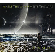 Where The Wood Meets The Wire By Kelly Sean Age & Easy Listening - EE499067
