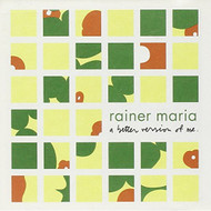 A Better Version Of Me By Rainer Maria On Audio CD Album Age & Easy - DD578383