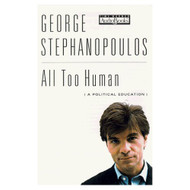 All Too Human: A Political Education By George Stephanopoulos George - D648746