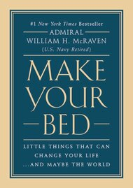 Make Your Bed: Little Things That Can Change Your Life...And Maybe the World by Admiral William H. McRaven (U.S. Navy Retired)