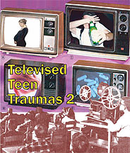 Televised Teen Trauma, Volume One DVD