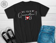 Will yo be my Quarantine? Valentine's Day T-Shirt