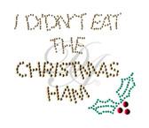 Ovrs1507 - I Didn't Eat the Christmas Ham - ON SALE!