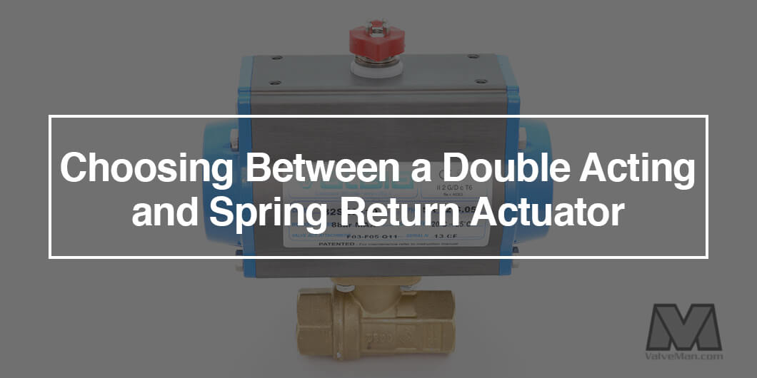 Choosing Between a Double Acting and Spring Return Actuator