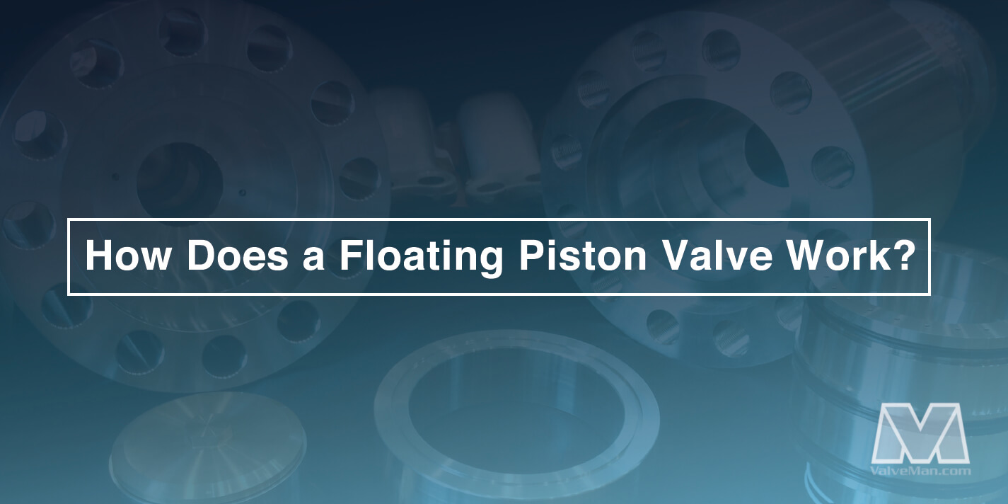 how-does-a-floating-piston-valve-work-valveman