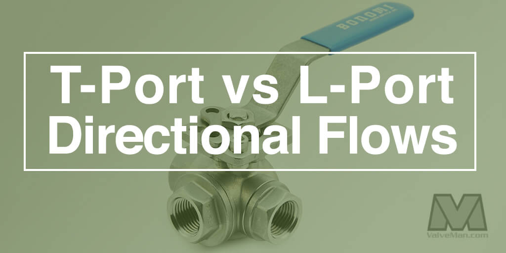 Understanding T-Port vs L-Port Directional Flows - ValveMan.com on