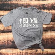 Ride or Die T Shirt