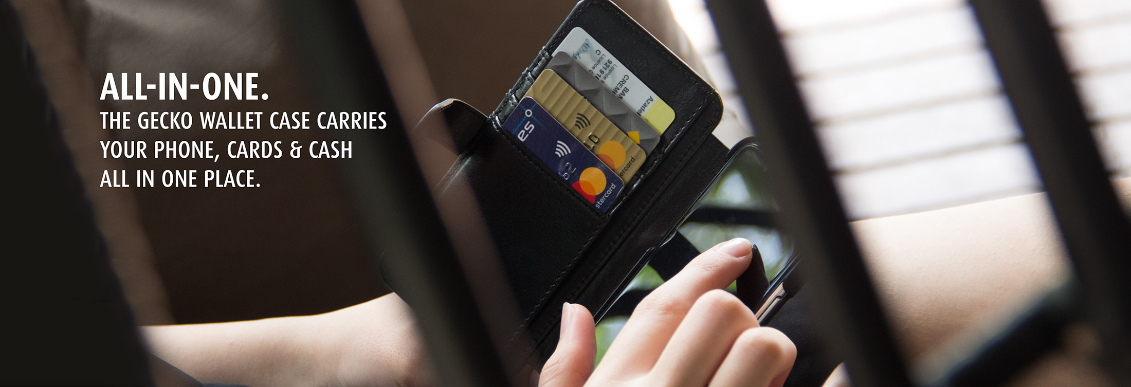 All-in-one. The Gecko Wallet Case carries your phone, cards and cash all in one place.