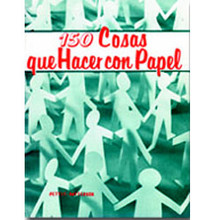 150 cosas que hacer con papel [150 Things to Make with Paper]