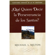 ¿Qué Quiere Decir la Perseverancia de los Santos? | What is Perseverance of Saints?  por Michael A. Milton