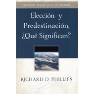 Elección & Predestinación ¿Qué Significan?   What are Election & Predestination? por Richard D. Phillips