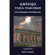 Griego para Pastores | Greek for Pastors (Una Gramática Introductoria) por Josías  Grauman