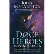Doce Héroes  Inconcebibles | Twelve Unlikely Heroes por  John F. MacArthur