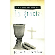 La Verdad Sobre la Gracia | The Truth About Grace por John F. MacArthur