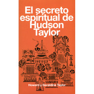 Secreto Espiritual de Hudson Taylor por Howard & Geraldine Taylor