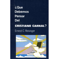 "¿Qué Debemos Pensar del Cristiano Carnal? / What Should We Think of  ""the Carnal Christian""? por Ernest C. Reisinger"