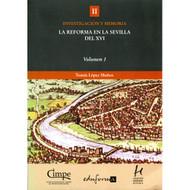 La Reforma en la en Sevilla del Siglo XVI (Vol. I) por Tomás López muñoz