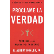 Proclame la Verdad / He Is Not Silent por R. Albert Mohler Jr.