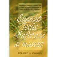 Cuando Jesús Confronta al Mundo | When Jesus Confronts the World por Donald A. Carson