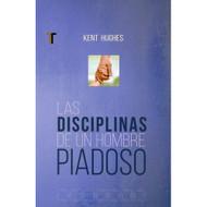 Las Disciplinas de un Hombre Piadoso | The Disciplines of a Godly Man por Kent hughes