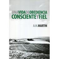 Una vida de obediencia consciente y fiel / A Life of Principled Obedience por A. N. Martin