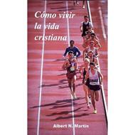 Cómo vivir la vida cristiana | Living the Christian Life | Albert N. Martin