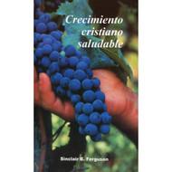 Crecimiento Cristiano Saludable | Healthy Christian Growth | Sinclair B. Ferguson